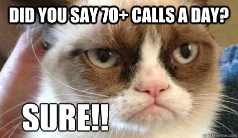 Did you say 70+ calls a day? SURE!! - Did you say 70+ calls a day? SURE!!  Misc