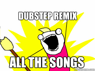 Dubstep Remix All the songs - Dubstep Remix All the songs  All The Things