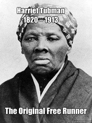 Harriet Tubman  1820 – 1913 The Original Free Runner - Harriet Tubman  1820 – 1913 The Original Free Runner  Original Free Runner