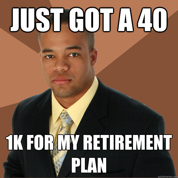 just got a 40 1K for my retirement plan  Successful Black Man