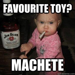 Favourite toy? machete