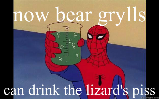 now bear grylls can drink the lizard's piss