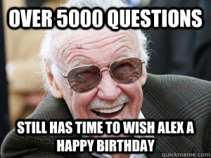 Over 5000 questions still has time to wish alex a happy birthday