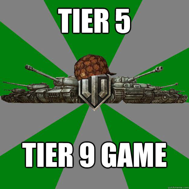 tier 5 tier 9 game  Scumbag World of Tanks