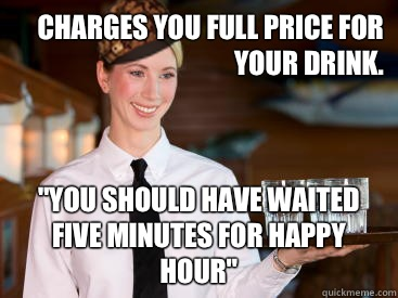 Charges you full price for your drink.