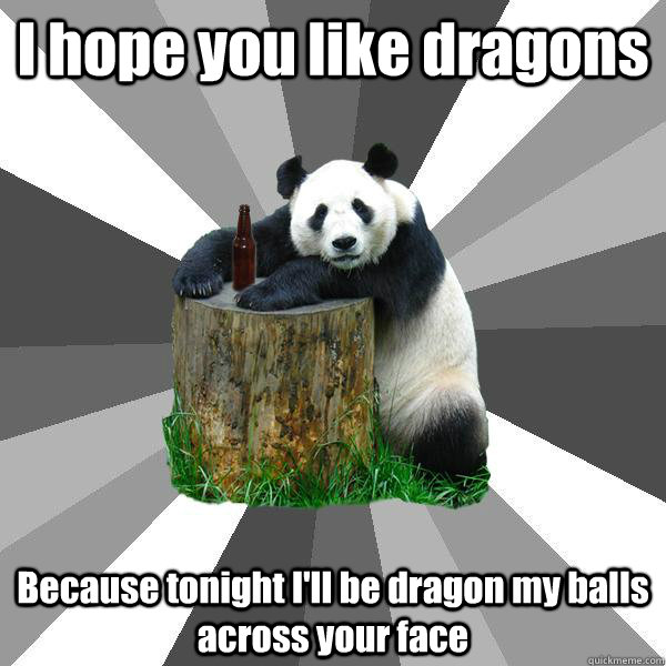 Do you like dragons pick up line