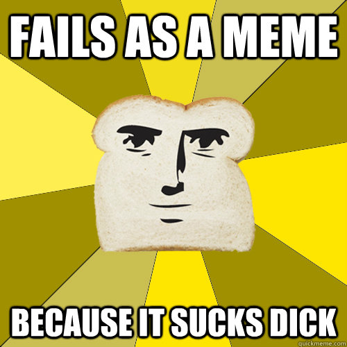 fails as a meme because it sucks dick - fails as a meme because it sucks dick  Misc