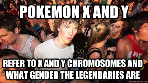 pokemon X and Y  refer to x and y chromosomes and what gender the legendaries are - pokemon X and Y  refer to x and y chromosomes and what gender the legendaries are  Sudden Clarity Clarence