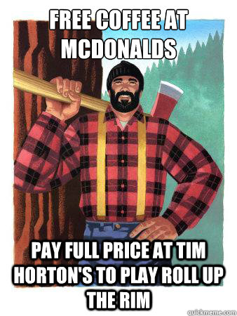 free coffee at mcdonalds pay full price at tim horton's to play roll up the rim - free coffee at mcdonalds pay full price at tim horton's to play roll up the rim  Average Canadian