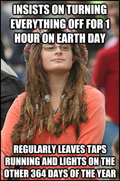 Funny Earth Day Meme : Insists on turning everything off for hour earth day
