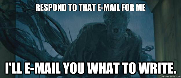 respond to that e-mail for me I'll e-mail you what to write.