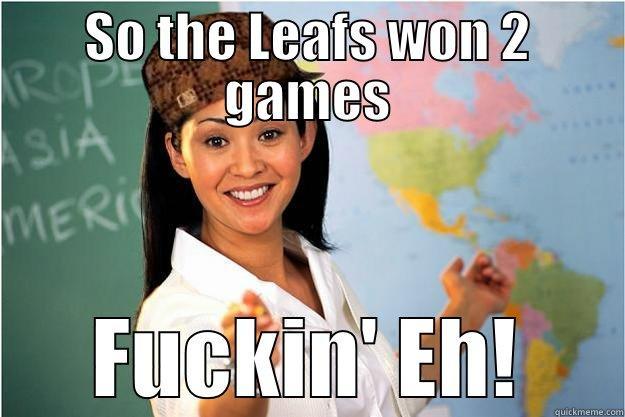 SO THE LEAFS WON 2 GAMES FUCKIN' EH! Scumbag Teacher