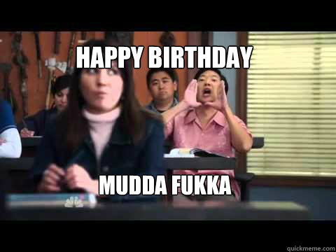Happy Birthday Mudda Fukka Senor Chang Quickmeme