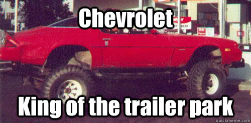 Chevrolet King of the trailer park - Chevrolet King of the trailer park  White trash.