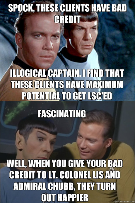 6b6c1175d9565fc28fd92b51120a20a93d748ad0cf74f377bc852b6655fa41d3 spock, these clients have bad credit illogical captain i find
