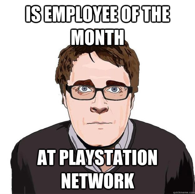 Is employee of the month At playstation network - Is employee of the month At playstation network  Always Online Adam Orth