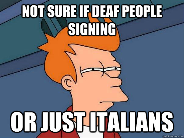 Not sure if deaf people signing Or just italians - Not sure if deaf people signing Or just italians  Futurama Fry