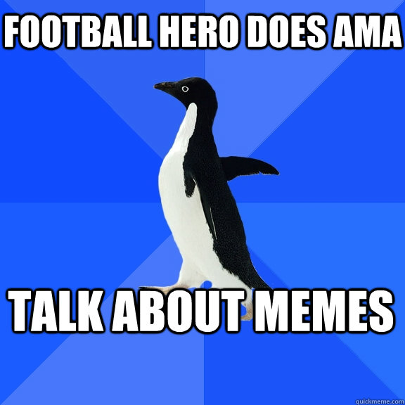FOOTBALL HERO DOES AMA TALK ABOUT MEMES - FOOTBALL HERO DOES AMA TALK ABOUT MEMES  Socially Awkward Penguin