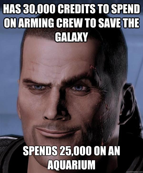 Has 30,000 credits to spend on arming crew to save the galaxy  Spends 25,000 on an Aquarium