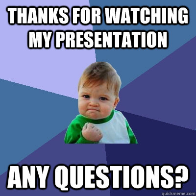 Thanks for watching my presentation Any Questions?  Success Kid