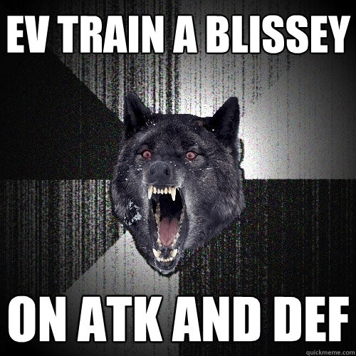 EV train a Blissey On Atk and def - EV train a Blissey On Atk and def  Insanity Wolf