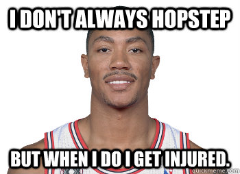 6b84a3328f610e20d026a57dc33944b579dce2b7e04b8c8c1b8918cd39fac972 i don't always hopstep but when i do i get injured derrick rose