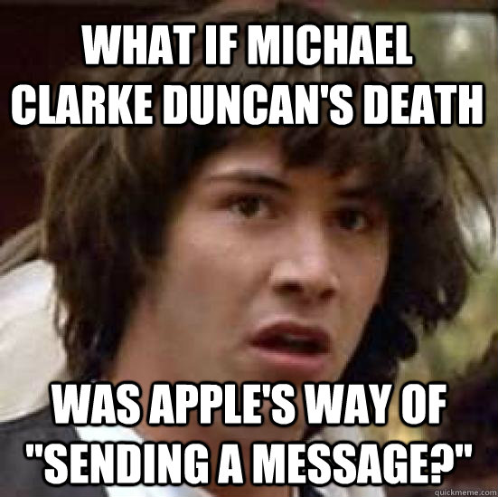 What if Michael Clarke Duncan's Death was apple's way of