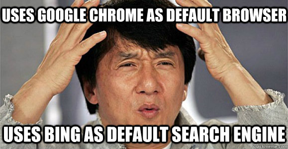 Uses google chrome as default browser uses bing as default search engine - Uses google chrome as default browser uses bing as default search engine  Confused Jackie Chan