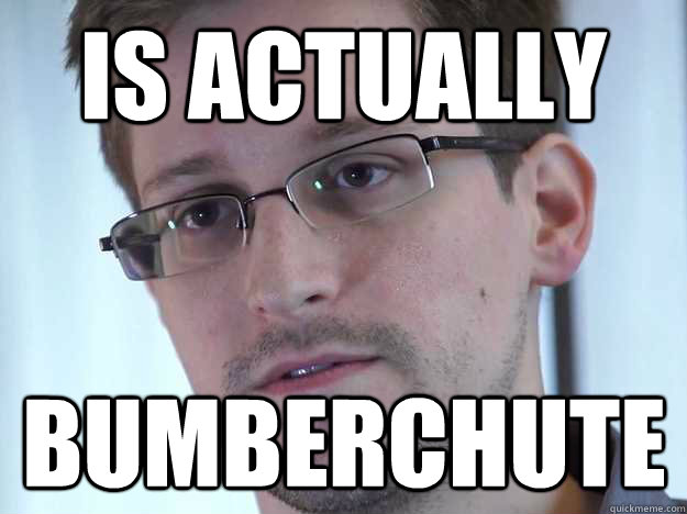 Is actually Bumberchute - Is actually Bumberchute  Edward Snowden