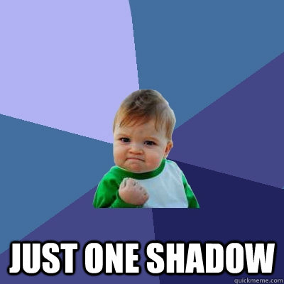 Just one shadow -  Just one shadow  Success Kid