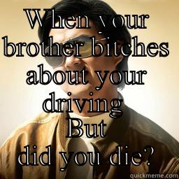 WHEN YOUR BROTHER BITCHES ABOUT YOUR DRIVING  BUT DID YOU DIE? Mr Chow