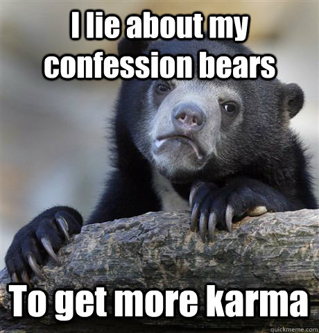 I lie about my confession bears To get more karma - I lie about my confession bears To get more karma  Confession Bear