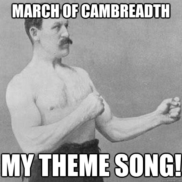 March of Cambreadth My theme song! - March of Cambreadth My theme song!  overly manly man