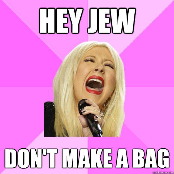 Hey Jew Don't Make a bag  Wrong Lyrics Christina