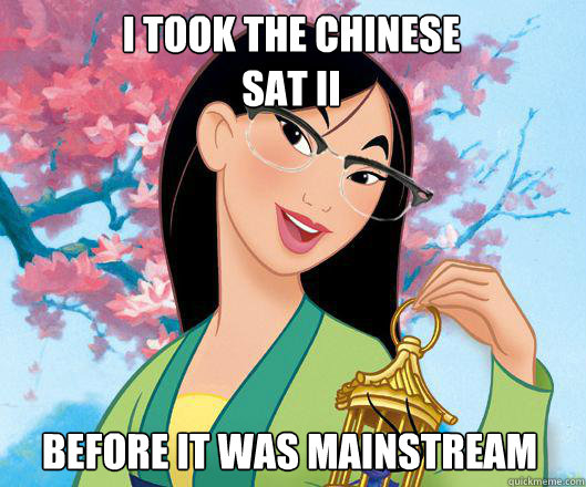 I took the chinese sat ii Before it was mainstream - I took the chinese sat ii Before it was mainstream  Hipster grifter mulan