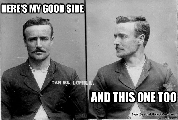 here's my good side And this one too - here's my good side And this one too  Ridiculously Photogenic 19th Century Criminal