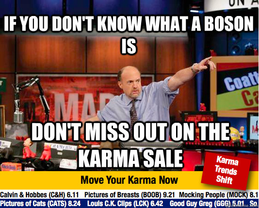 If you don't know what a boson is don't miss out on the karma sale  Mad Karma with Jim Cramer