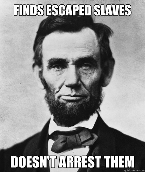 Finds escaped slaves doesn't arrest them - Finds escaped slaves doesn't arrest them  Most Interesting Lincoln in the World