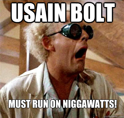 USAIN BOLT MUST RUN ON NIGGAWATTS!