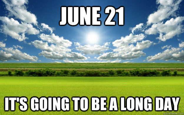 JUNE 21 IT'S GOING TO BE A LONG DAY - JUNE 21 IT'S GOING TO BE A LONG DAY  Misc