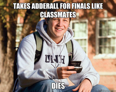 Takes Adderall for finals like classmates Dies - Takes Adderall for finals like classmates Dies  College Freshman
