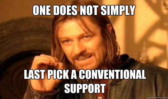 One does not simply last pick a conventional support
