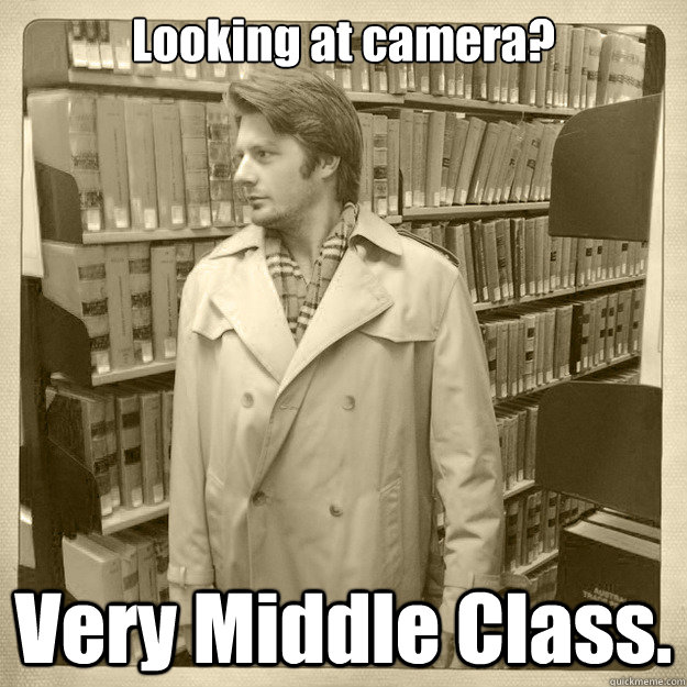Looking at camera? Very Middle Class. - Looking at camera? Very Middle Class.  Misc