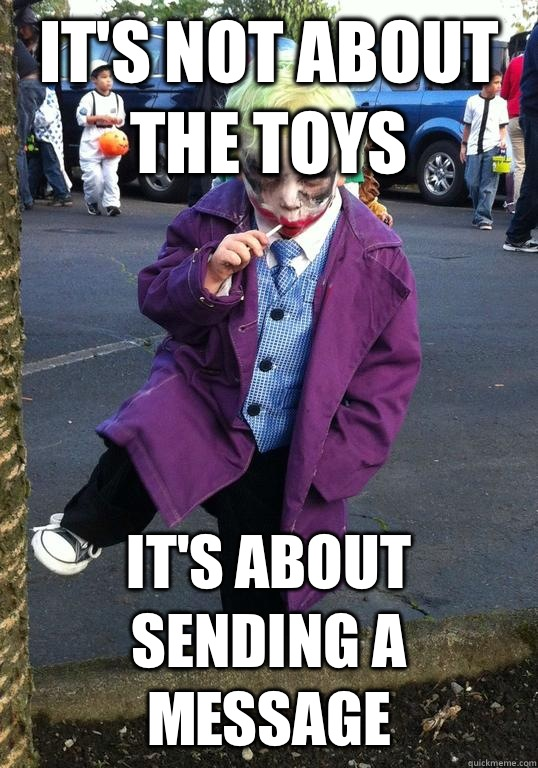 it's not about the toys It's about sending a message - it's not about the toys It's about sending a message  Joker kid
