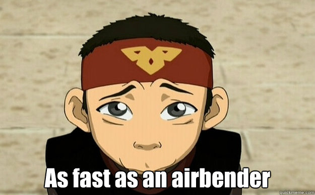 As fast as an airbender