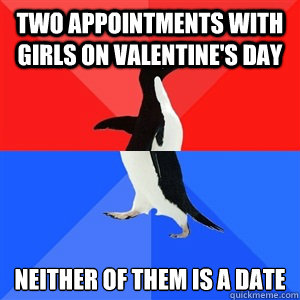 Two appointments with girls on Valentine's Day Neither of them is a date