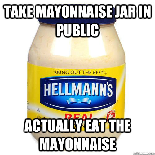 Take mayonnaise jar in public Actually eat the mayonnaise - Take mayonnaise jar in public Actually eat the mayonnaise  mayo jar
