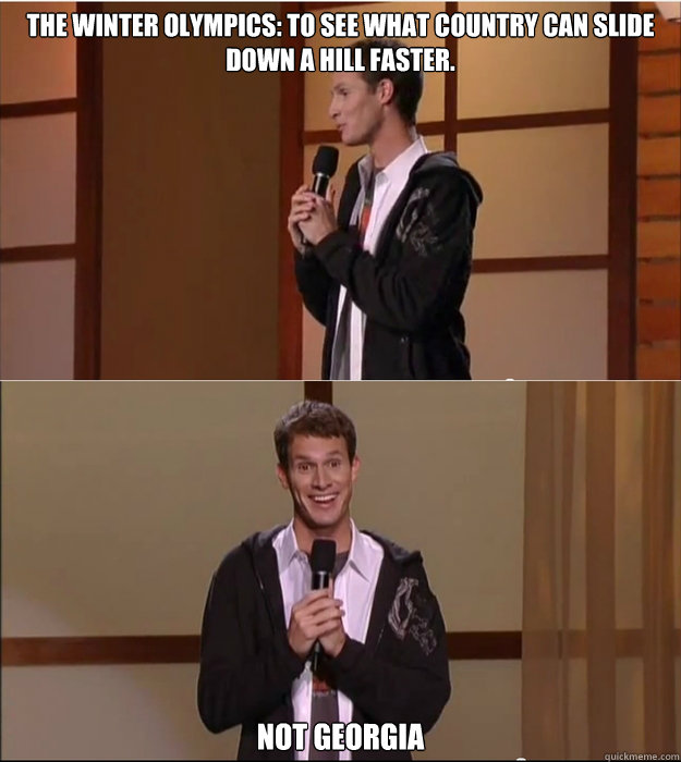 The winter olympics: to see what country can slide down a hill faster. not georgia   Daniel Tosh