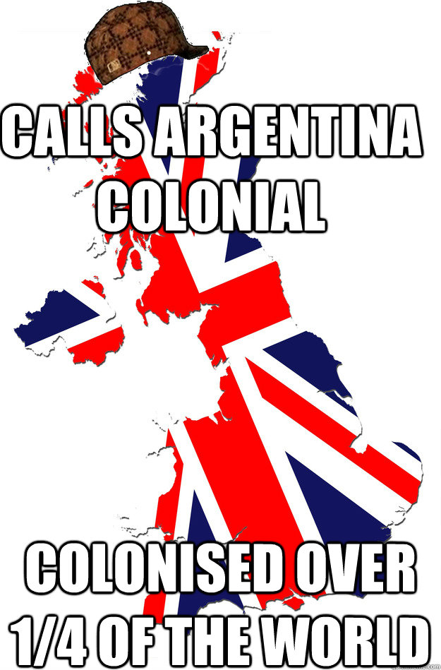 Calls Argentina Colonial Colonised over 1/4 of the world - Calls Argentina Colonial Colonised over 1/4 of the world  Scumbag Britain