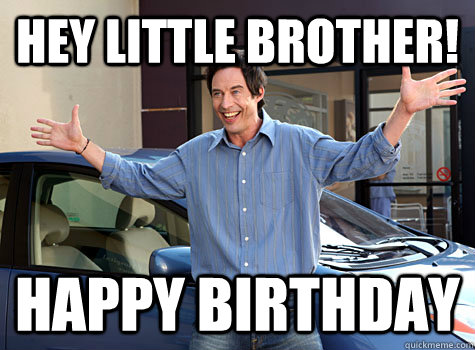 Hey Little Brother Happy Birthday Hey Little Brother Quickmeme